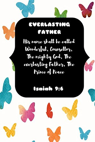 EVERLASTING FATHER His name shall be called Wonderful, Counsellor, The mighty God, The Prince of Peace Isaiah 9:6: Names of Jesus Bible Verse Quote Cover Composition Notebook (And His Name Shall Be Called Wonderful)