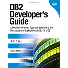 DB2 Developer's Guide: A Solutions-Oriented Approach to Learning the Foundation and Capabilities of DB2 for z/OS (6th Edition)