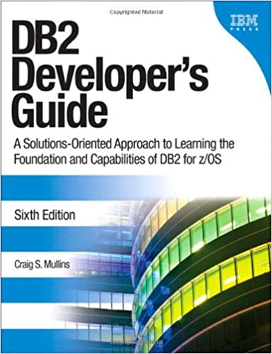 DB2 Developer's Guide: A Solutions-Oriented Approach to