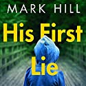 His First Lie Audiobook by Mark Hill Narrated by Mark Meadows