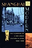 Shanghai Modern: The Flowering of a New Urban Culture in China, 1930-1945 (Interpretations of Asia), Leo Ou-fan Lee, 0674805518