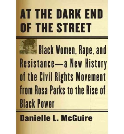 Books : At the Dark End of the Street: Black Women, Rape, and Resistance- a New History of the Civil Rights Movement from Rosa Parks to the Rise of Black Power (Microfilm) - Common