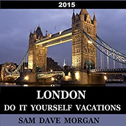 Amazon london do it yourself vacations diy series ebook sam london do it yourself vacations diy series by sam dave morgan solutioingenieria Images