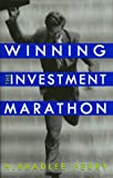 Winning the Investment Marathon : A Simple Path to Financial Success, Perry, H. Bradlee, 0967313805