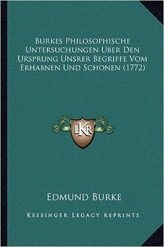 Burkes Philosophische Untersuchungen Uber Den Ursprung Unsrer Begriffe Vom Erhabnen Und Schonen (1772) (German Edition)