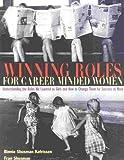 Winning Roles for Career-Minded Women, Binnie Shusman Kafrissen and Fran Shusman, 0891061460