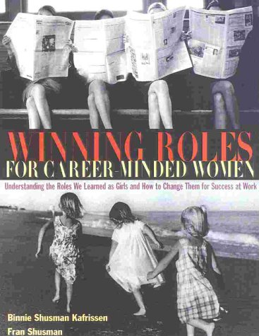 Read Online Winning Roles for Career-Minded Women: Understanding the Roles We Learned as Girls and How to Change Them for Success at Work ebook