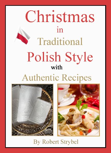Christmas in Traditional Polish Style - with Authentic Recipes by Robert Strybel
