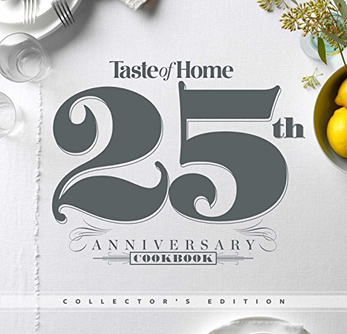 Taste of Home 25th Anniversary Cookbook, Collector's Edition: Celebrate 25 Years of Taste of Home with our Best Recipes of All Time!
