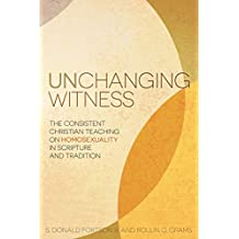 Unchanging Witness: The Consistent Christian Teaching on Homosexuality in Scripture and Tradition