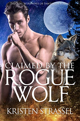 Claimed by the Rogue Wolf (The Real Werewives of Sawtooth Forest Book 1) by [Strassel, Kristen]