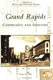 Grand Rapids: Community and Industry   (MI)  (Postcard  History  Series)