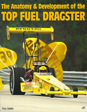 The Anatomy Development Of The Top Fuel Dragster Tony Sakkis