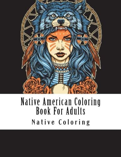American Indian Native Teepee (Native American Coloring Book For Adults: Large Print Native American Indian Coloring Designs of Dreamcatchers Wolf Teepee Boho Eagles and More For Stress Relief (Adult Coloring Books))