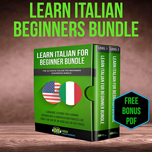 Learn Italian Beginner Bundle: The Ultimate Italian for Beginners Audiobook Bundle: Language Lessons for Learning Vocabulary & Conversation Phrases Like Crazy On The Go, In Your Car, or for Travel