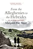 From the Alleghenies to the Hebrides : An Autobiography, Shaw, Margaret Fay, 1841587702