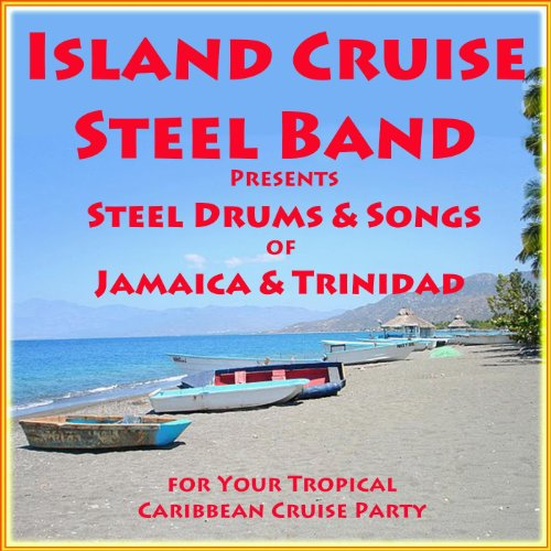 - Island Cruise Steel Band Presents Steel Drums & Songs of Jamaica and Trinidad for Your Tropical Caribbean Cruise Party
