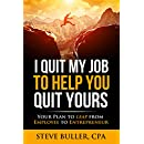 I Quit My Job To Help You Quit Yours: Your Plan To Leap From Employee To Entrepreneur