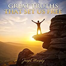 Great Truths That Set Us Free Audiobook by Joseph Murphy Narrated by Andrew Morantz