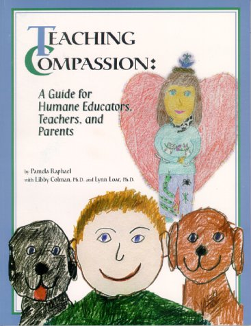Teaching compassion: A guide for humane educators, teachers, and parents