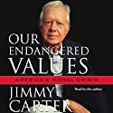 Our Endangered Values: America's Moral Crisis Audiobook by Jimmy Carter Narrated by Jimmy Carter