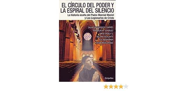 El Círculo del Poder y la Espiral del Silencio La Historia oculta del Padre Marcial Maciel y Los Legionarios de Cristo (Actualidad) (Spanish Edition): ...