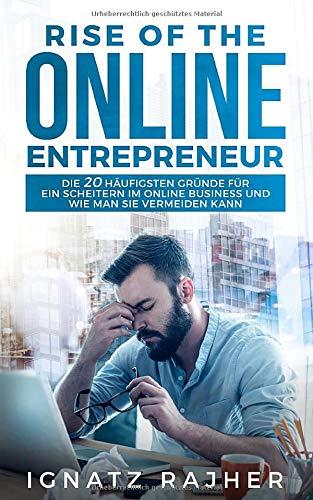 Rise Of The Online Entrepreneur  Die 20 Häufigsten Gründe Für Ein Scheitern Im Online Business Und Wie Man Sie Vermeiden Kann