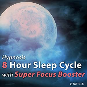 Hypnosis 8 Hour Sleep Cycle with Super Focus Booster Speech