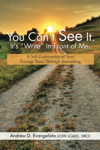"""Download You Can't See It. It's """"Write"""" in Front of Me.: A Self-Exploration of Your Teenage Years Through Journaling. pdf epub"""