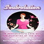 Soulvolution: A Revolutionary Look at the Mysteries of the Soul | Jesse Herriott