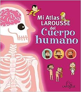 Mi Atlas Larousse del cuerpo humano Larousse - Infantil ...