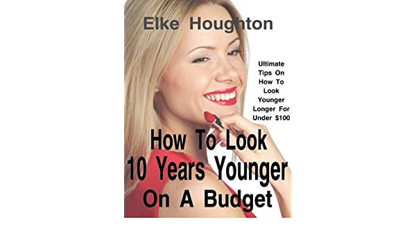 How To Look 10 Years Younger On A Budget