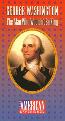 The American Experience - George Washington - The Man Who Wouldn't Be King [VHS]