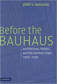 Book Before the Bauhaus: Architecture, Politics, and the German State, 1890-1920 (Modern Architecture and Cultural Identity)