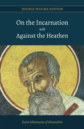 On the Incarnation with Against the Heathen (Double Volume Edition) (Volume 2)