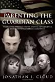 Parenting the Guardian Class, Jonathan I. Cloud, 1434354938