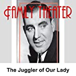 Family Theater: The Juggler of Our Lady |  Radio Spirits