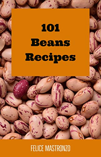 101 Beans Recipes: easy beans recipes everyone can prepare by [Mastronzo, Felice]
