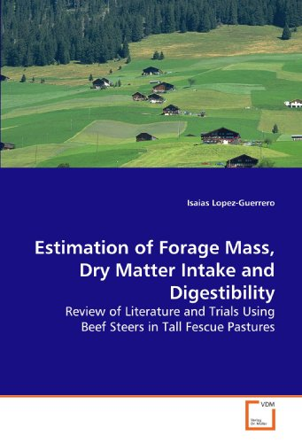 Estimation of Forage Mass, Dry Matter Intake and Digestibility: Review of Literature and Trials Using Beef Steers in Tall Fescue Pastures