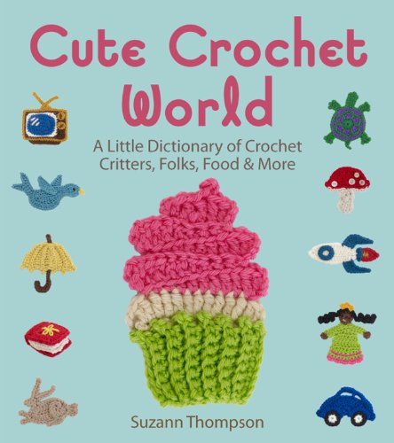 - Cute Crochet World: A Little Dictionary of Crochet Critters, Folks, Food & More