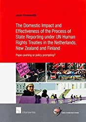 The Domestic Impact and Effectiveness of the Process of State Reporting Under Un Human Rights Treaties in the Netherlands, New Zealand and Finland: Pa (School of Human Rights Research)
