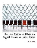 The True Doctrine of Orbits, H. G. Rush, 0554805669