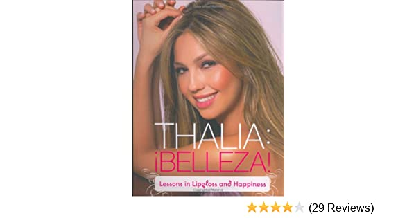 Belleza!: Lessons in Lipgloss and Happiness: Thalia: 9780811858298: Amazon.com: Books