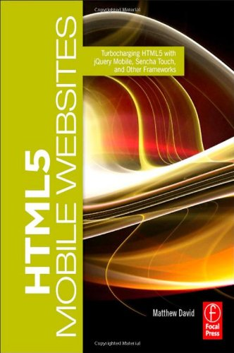 HTML5 Mobile Websites by Matthew David, Publisher : Focal Press