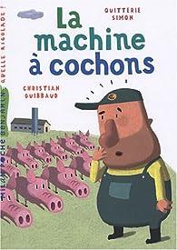 La machine à cochons par Quitterie Simon