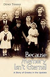 Because Memory Isn't Eternal: A Story of Greeks in Upstate South Carolina by Deno Trakas (2010-09-01)