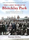The Lost World of Bletchley Park: An illustrated History of the Wartime Codebreaking Centre