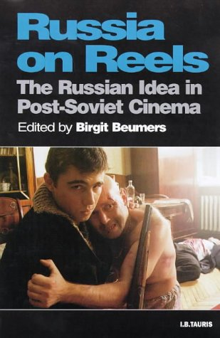 Russia On Reels: The Russian Idea in Post-Soviet Cinema (KINO - The Russian Cinema)
