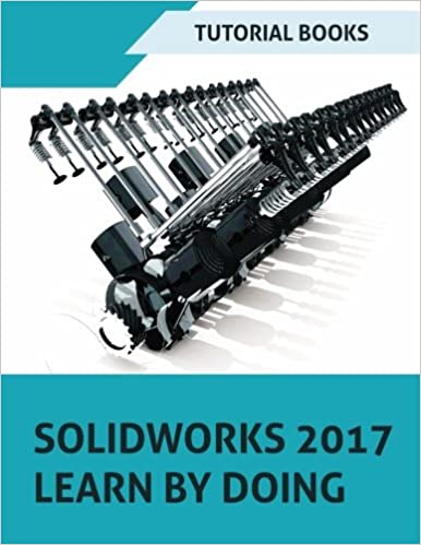 SOLIDWORKS 2017 Learn by doing: Part, Assembly, Drawings, Sheet