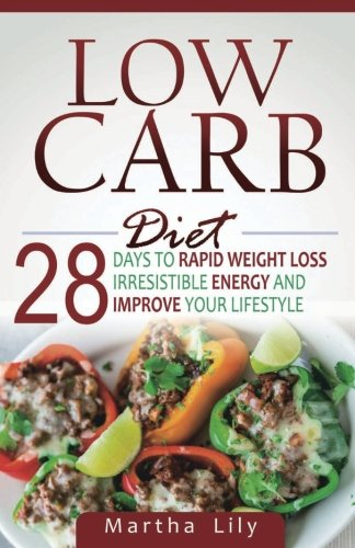Low Carb Diet: 28 Days To Rapid Weight Loss, Irresistable Energy, And Improve Your Lifestyle